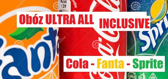 Obóz ULTRA All Inclusive'! COLA - FANTA - SPRITE !